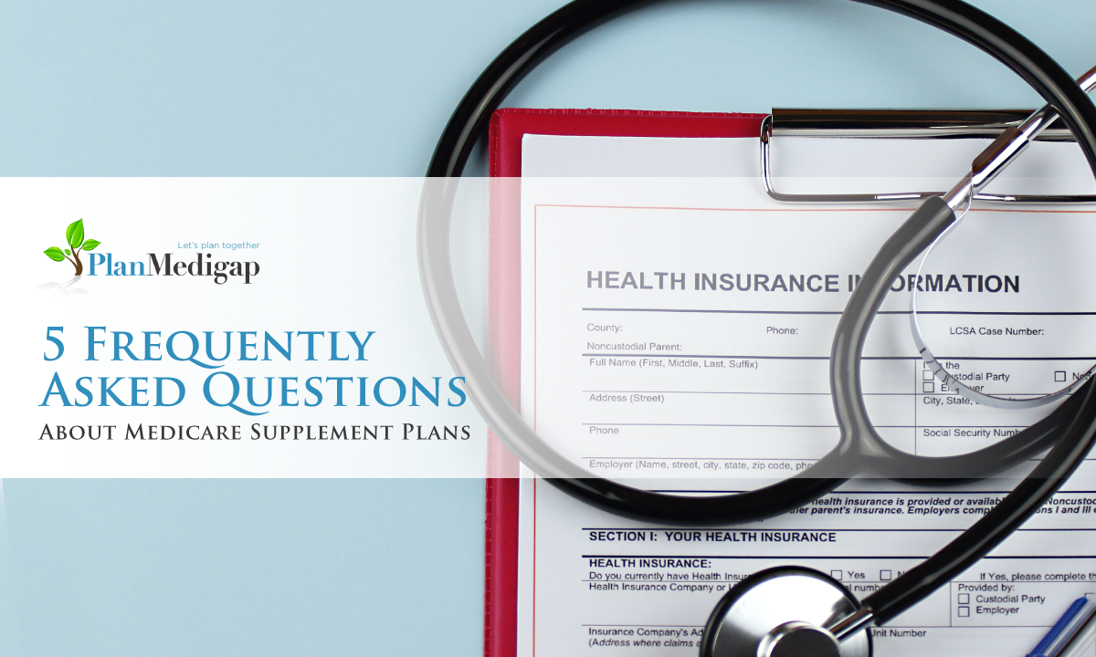 5 Frequently Asked Questions About Medicare Supplement Plans